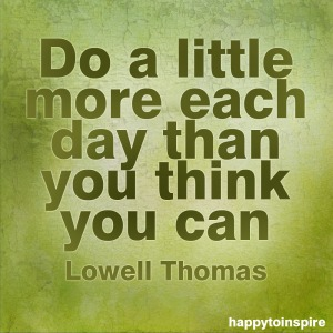 do a little more each day than you think you can copy