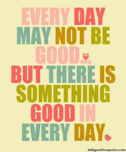 2222every-day-may-not-be-good-but-there-is-something-good-in-everyday