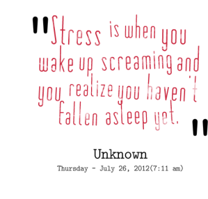 381-stress-is-when-you-wake-up-screaming-and-you-realize-you-havent